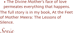 The Divine Mother's face of love permeates everything that happens. 